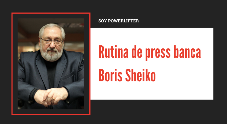 Rutina de press banca - Boris Sheiko